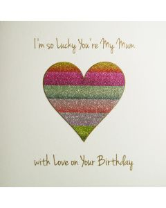 I'm so Lucky You're My Mum, with Love on Your Birthday - #NE57